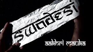 Swadesi - Aakhri Mauka [Official Music Video]