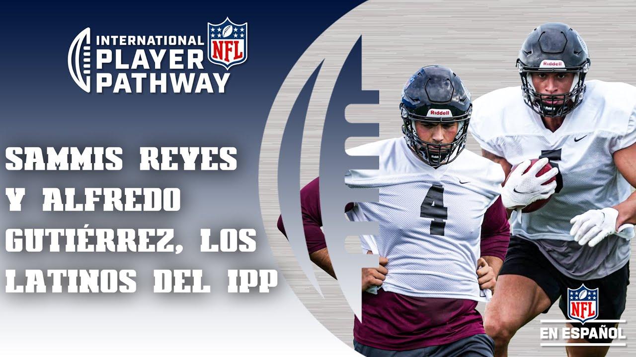 IPP Camino a la NFL: ¿Cómo ha sido la experiencia de Alfredo Gutiérrez y Sammis Reyes en el NFL IPP?