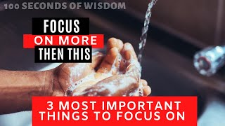 3 THINGS TO FOCUS ON NOW - 100 SECONDS  OF WISDOM