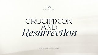 Crucifixion and Resurrection | Asher Intrater
