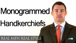 Monogrammed Handkerchiefs - Men's Style Advice - Monogram A Handkerchief - Fashion Tips
