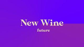 New Wine - Future  |   Cory Sondrol 2/21/21