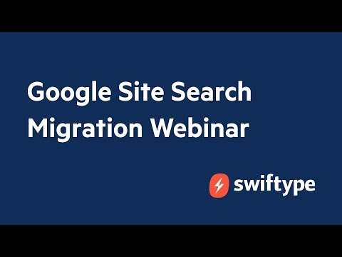 Migrate from Google Site Search (GSS) to Swiftype in 4 Simple Steps- Product Webinar