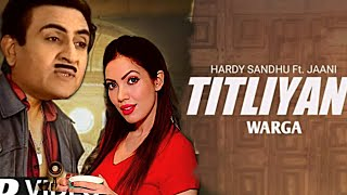 Titliaan Warga : Harrdy Sandhu ft Jaani : Sargun Mehta : Jethalal and babita : TMKOC version