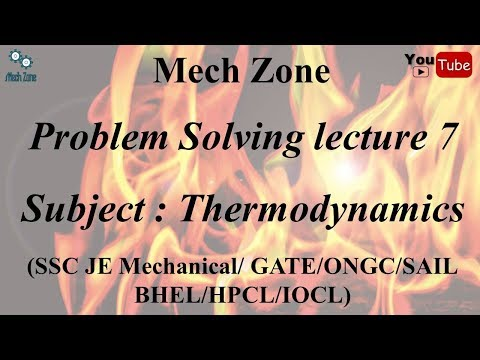 Problem Solving Lecture 7: Thermodynamics for GATE, ESE, SSC JE, PSU and other examinations.