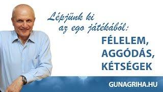 Így jöhetsz ki az egó játékából: félelem, aggódás, kétség | Gunagriha előadása - Pécs 17.04.22