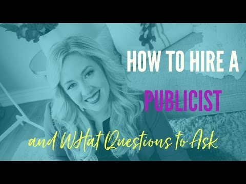 How to Hire a Publicist and What Questions to Ask