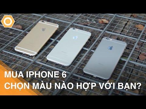 Mua iPhone 6 - Chọn màu nào phù hợp với bạn?