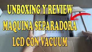 UNBOXING Y REVIEW MAQUINA SEPARADORA LCD CON VACUUM