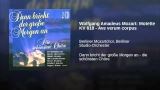 Wolfgang Amadeus Mozart: Motette KV 618 - Ave verum corpus
