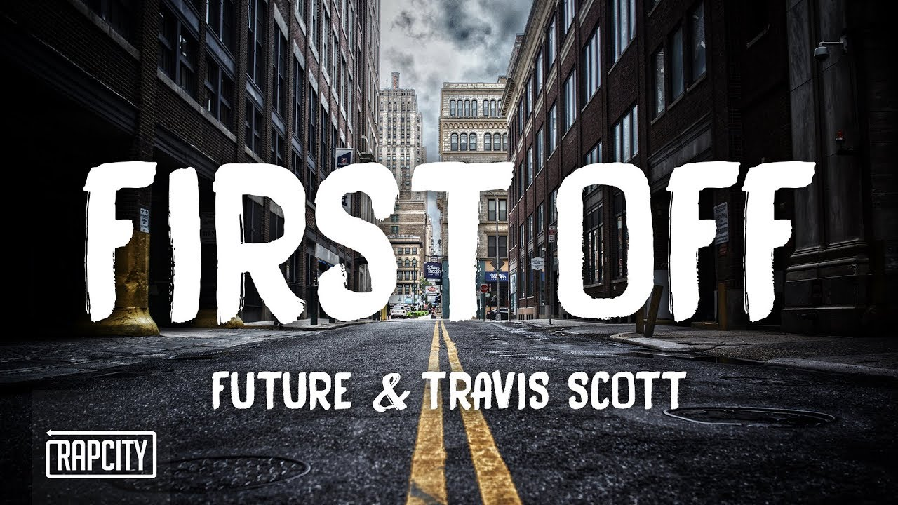 Future - First Off ft. Travis Scott (Lyrics)