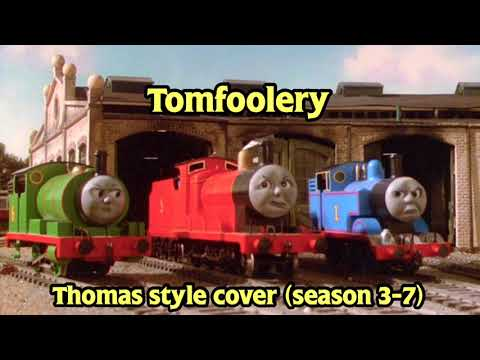 Tomfoolery - Thomas Style Cover (Season 3-7)