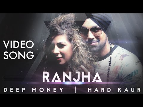Ranjha | Deep Money ft. Hard Kaur | Official Video | Latest Punjabi Songs 2015