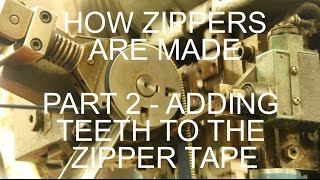 How Zippers Are Made - Part 2 Adding Teeth to the Zipper Tape