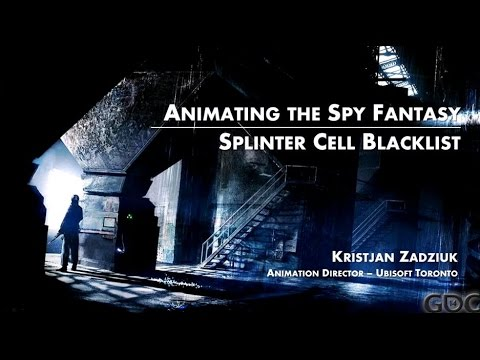 GDC 2014 Animation Bootcamp - Animating the Spy Fantasy of Splinter Cell: Blacklist
