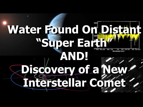 Water Found On Distant 'Super Earth' (or Mini Neptune) AND A New Interstellar Comet!