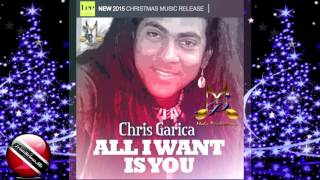 Chris Garcia - All I Want Is You [2015 Trinidad Christmas Music] [[[NEW]]]