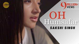Oh Humsafar | cover @Sakshi Singh | Sing Dil Se Unplugged | Neha Kakkar | Tony Kakkar