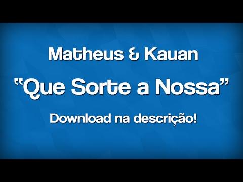 Matheus e Kauan - Que Sorte a Nossa ‹ Download ›
