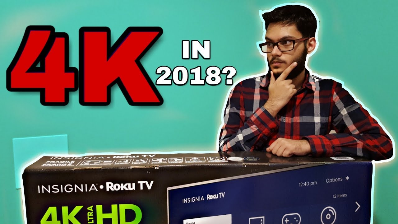 Should You Buy a 4K TV in LATE 2018? | Insignia 43