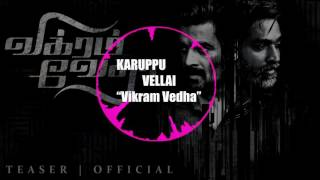 "Karuppu Vellai- ""Vikram Vedha""{Official song}"