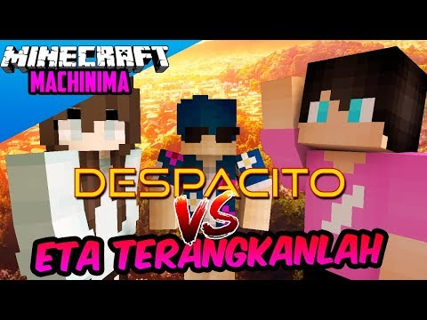 ETA TERANGKANLAH VS DESPACITO!!-Minecraft Machinima
