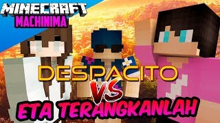 ETA TERANGKANLAH VS DESPACITO!!-Minecraft Machinima