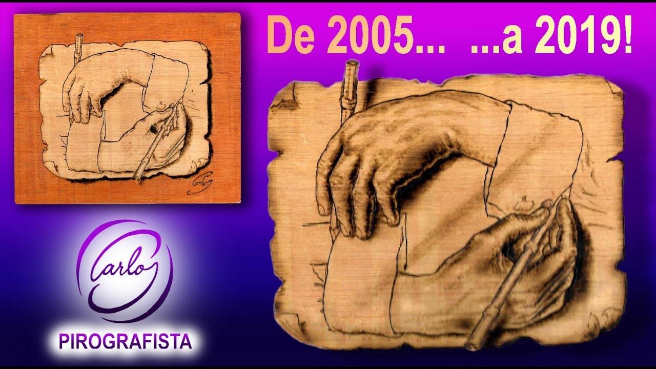 MANOS DIBUJANDO de ESCHER - DE 2005... ...A 2019 - PIROGRAFÍA