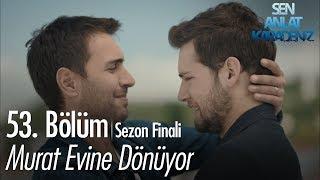 Murat evine dönüyor - Sen Anlat Karadeniz 53. Bölüm | Sezon Finali