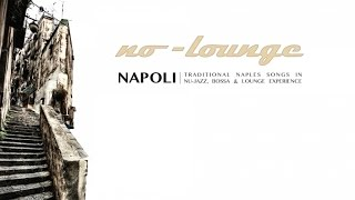NAPOLI by NO-LOUNGE - Full Album (1 Hour of Traditional Naples Songs in Nu-Jazz Experience)