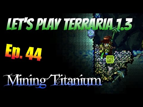Let's Play Terraria 1.3 Ep. 44 - Mining Titanium!