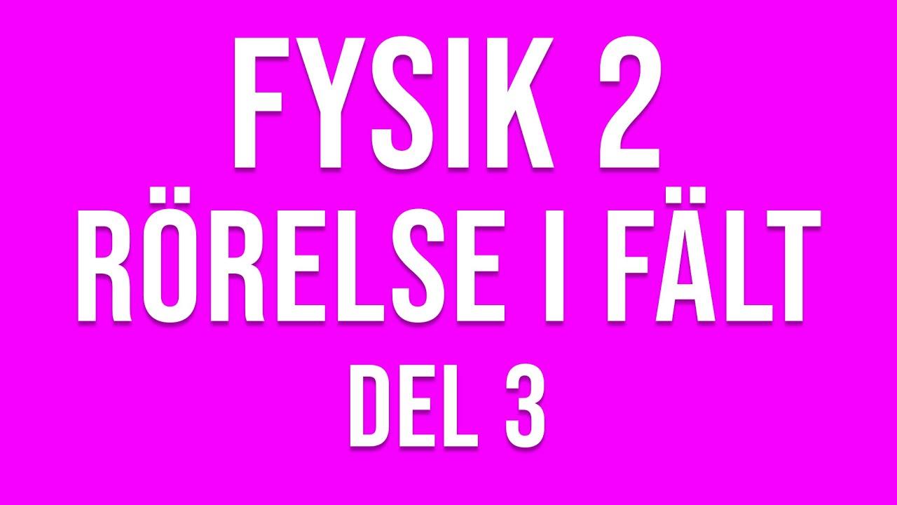 Fysik 2 - Rörelser i fält del 3 av 4