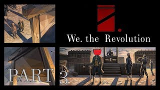 We. The Revolution [PART3] - Dont Like This Guy