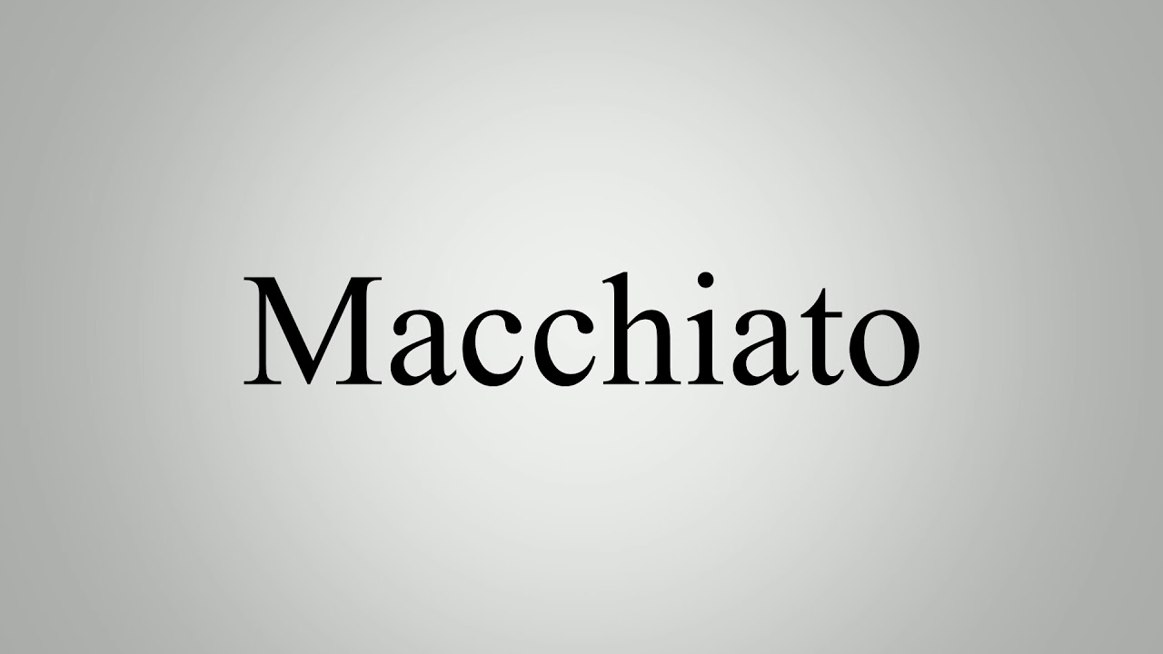 Learn How To Pronounce Macchiato - YouTube