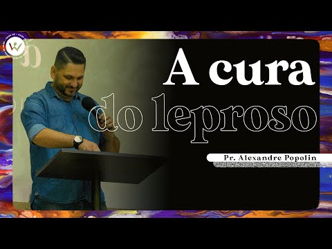 A Cura do Leproso | Pr. Alexandre Popolin