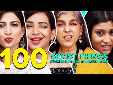 100 Sexist Things Women Hear In Their Lifetime