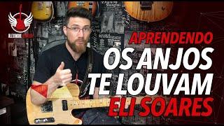 """Os Anjos Te Louvam - Eli Soares """"Aprendendo Com As Músicas"""" Ep84"""