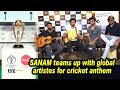 "SANAM teams up with global artistes for cricket anthem ""Way-o Way-o"""