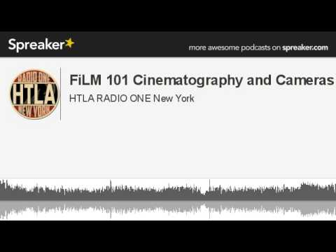 FiLM 101 Cinematography and Cameras (made with Spreaker)