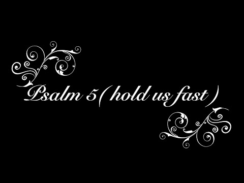 Psalm 5 (hold us fast)