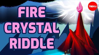 Everything changed when the fire crystal got stolen - Alex Gendler