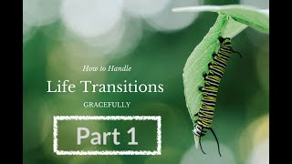 Life Transitions Session 2 Class #1 - BEING MOLDED