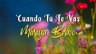 Mireya Bravo - Cuando Tú Te Vas (Letra)