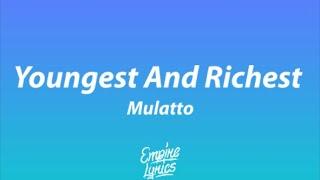 Mulatto - Youngest And Richest [Lyrics]