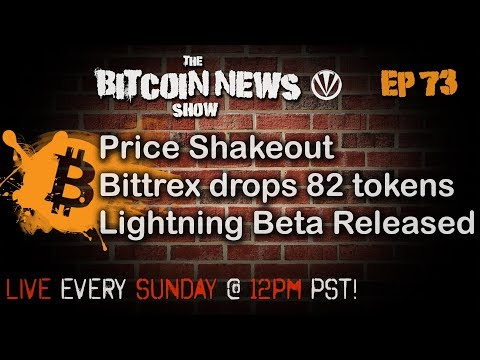 The Bitcoin News Show #73 - Price shakeout, Bittrex removes 82 tokens, Lightning goes live