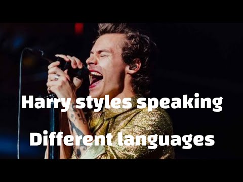 Harry Styles Speaking Different Languages