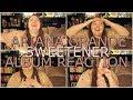SWEETENER BY ARIANA GRANDE ALBUM   REACTION