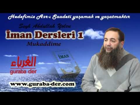 1 Bölüm Iman Dersleri Mukaddime - Müslüman Alimler Birligi Yüksek Kurulu Üyesi Abdullah Yolcu