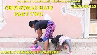CHRISTMAS HAIR PART TWO (Family The Honest Comedy)(Episode 143)