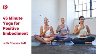 45 Minute Yoga for Positive Embodiment with Chelsea Roff | lululemon